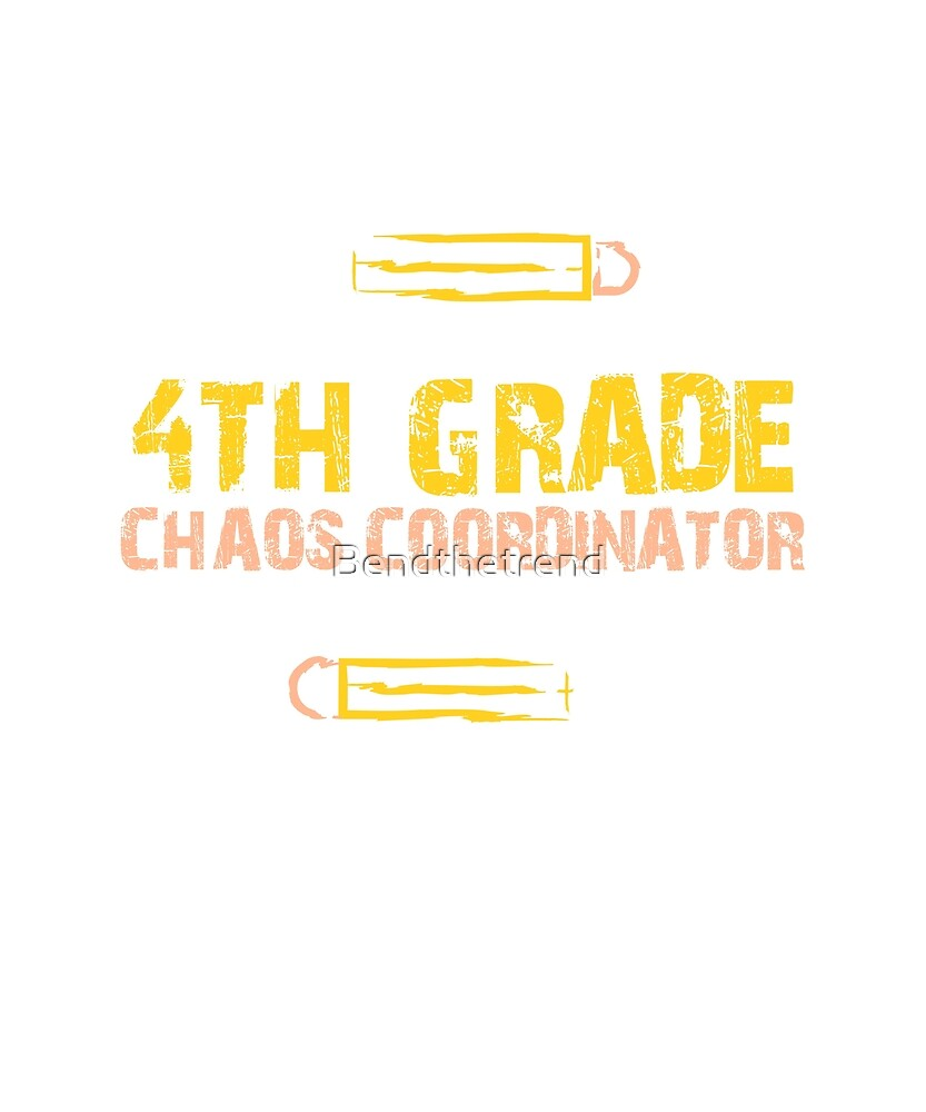 4th Grade Chaos Coordinator by Bendthetrend