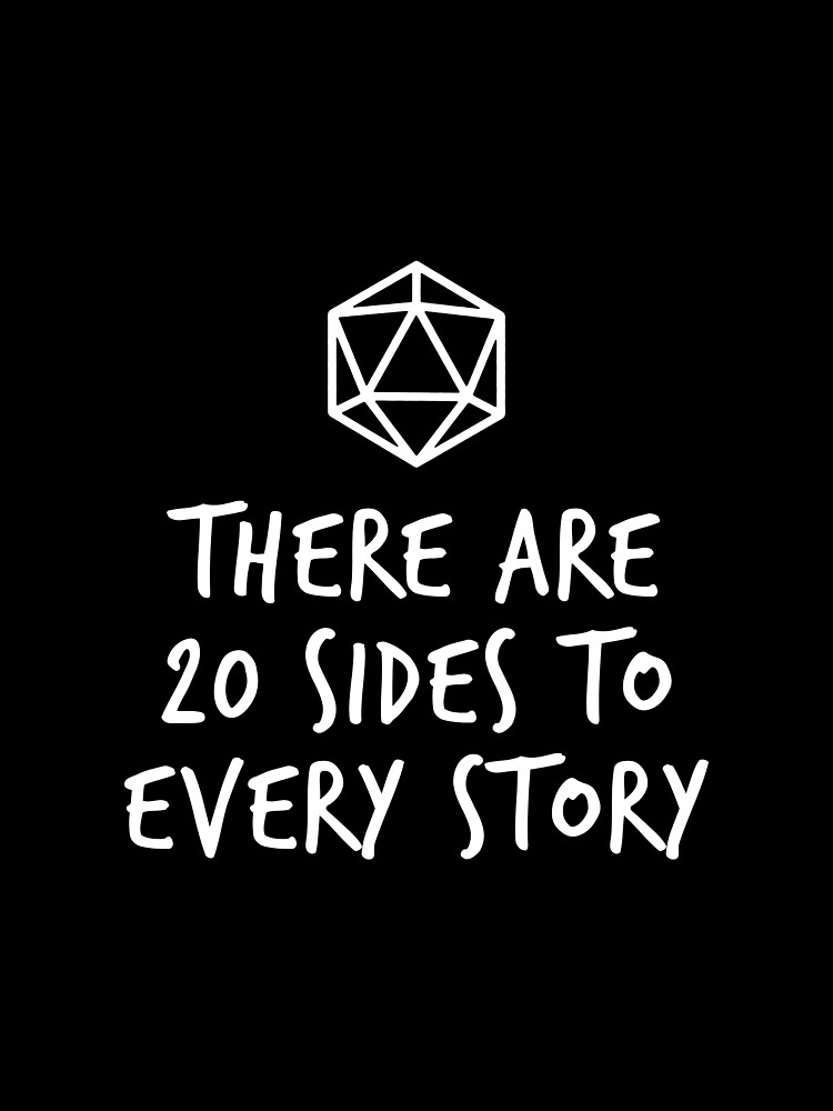There Are 20 Sides to Every Story - Dungeons and Dragons (White) by enduratrum
