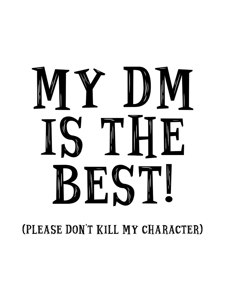 My DM is the Best! (Please Don't Kill My Character) - Dungeons and Dragons (Black) by enduratrum