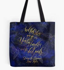 And that's how you go on, you lay laughter over the dark parts. Strange the Dreamer Tote Bag