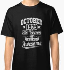 October 1979 38 Years of Being Awesome T-Shirt Funny Saying Sarcastic Novelty Cool Tees Classic T-Shirt