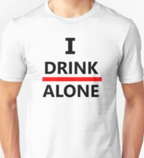 Drink Alone T-Shirt