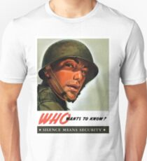 Who wants to know? Soldier, war propaganda poster T-Shirt