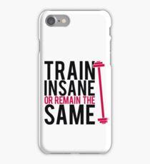 Train insane or remain the same. iPhone Case/Skin