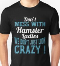 Don't Mess With Hamster Ladies We Don't Just Look Crazy T-Shirt