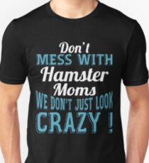Don't Mess With Hamster Moms We Don't Just Look Crazy T-Shirt