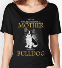 never underestimate a mother with a bulldog Women's Relaxed Fit T-Shirt