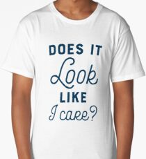 Does It Look Like I Care? Long T-Shirt