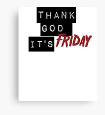 Thank God It's Friday Canvas Print