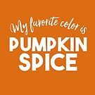 My favorite color is pumpkin spice. by yelly123