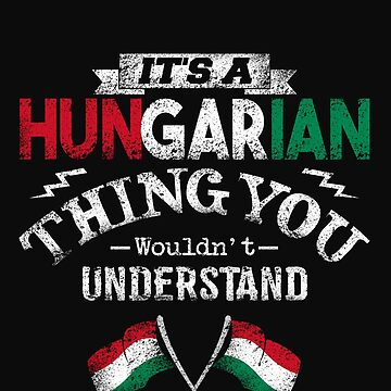 It's A Hungarian Thing You Wouldn't Understand by karmcg