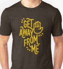 Get Away From Me T-Shirt