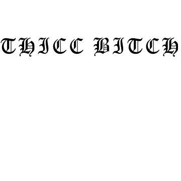 THICC BITCH (black) by mizja