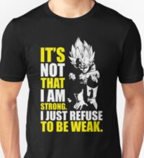 I'm Not Strong - I Just Refuse To Be Weak - Vegeta T-Shirt