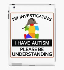 I Have Autism - I'm Investigating iPad Case/Skin