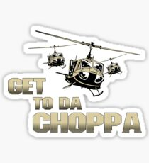 Funny Get to da Choppa Sticker