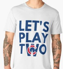 Cubs Let's Play Two Men's Premium T-Shirt