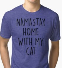 NAMASTAY HOME WITH MY CAT Tri-blend T-Shirt