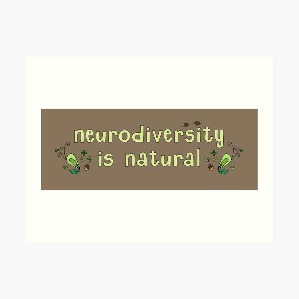 Neurodiversity is Natural Art Print