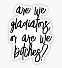 Are We Gladiators Or Are We Bitches? - Cursives Sticker