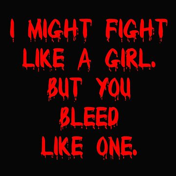 Boxing Funny Design Womens - I Might Fight Like A Girl But You Bleed Like One by kudostees