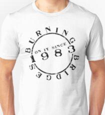 Burning Bridges Since 1983 (for najeroux) Unisex T-Shirt