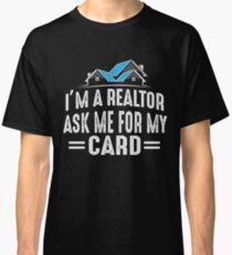 I'm A Realtor Ask me for my Card T-Shirt Selling Homes Cool Tees Classic T-Shirt