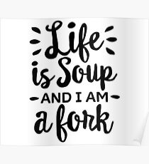 Life is soup and I am a fork Poster