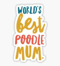 World's best poodle mum Sticker