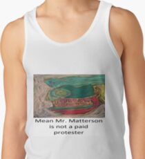 Mean Mr. Matterson is not a paid protester Tank Top