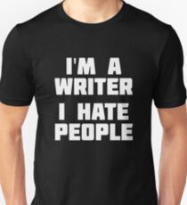 I'm A Writer I Hate People | Funny Writing Story T-Shirt T-Shirt