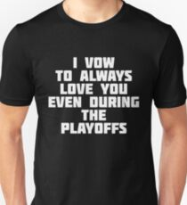 I Vow To Always Love You Even During The Playoffs T-Shirt