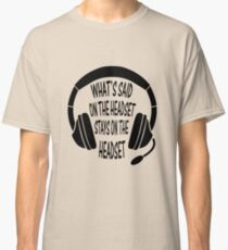 What's Said on The Headset Stays on The Headset  Classic T-Shirt
