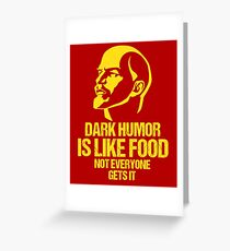 Lenin Dark Humor Is Like Food Not Everyone Gets It Greeting Card
