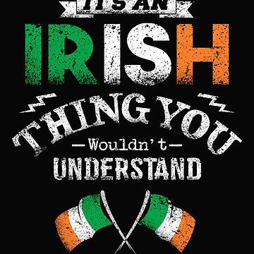 It's An Irish Thing You Wouldn't Understand by karmcg