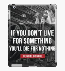 Live For Something Or Die For Nothing iPad Case/Skin