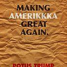 POTUS Trump is Making AMERIKKKA Great Again. by Alex Preiss