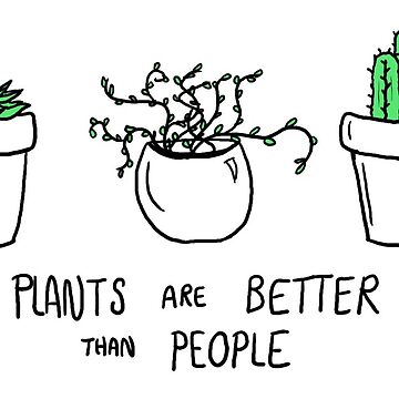 Plants are Better than People by getoffthenet