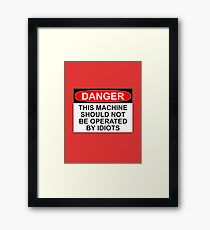 DANGER: THIS MACHINE SHOULD NOT BE OPERATED BY IDIOTS Framed Print
