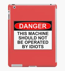 DANGER: THIS MACHINE SHOULD NOT BE OPERATED BY IDIOTS iPad Case/Skin