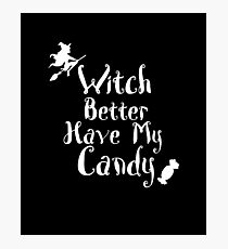 Witch Better Have My Candy Halloween Photographic Print