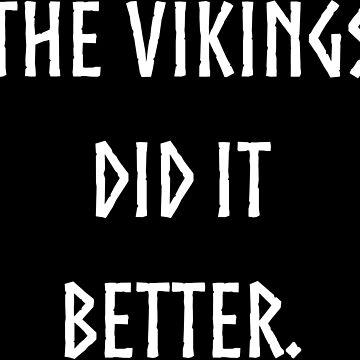 The Vikings Did It Better by kixlepixel