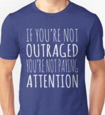 If You're Not Outraged You're Not Paying Attention Shirt T-Shirt
