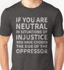 If You Are Neutral in Situations of Injustice Shirt T-Shirt