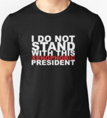 I Do Not Stand With This Xenophobic President - B T-Shirt