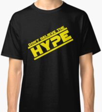 DON'T BELIEVE THE HYPERSPACE Classic T-Shirt