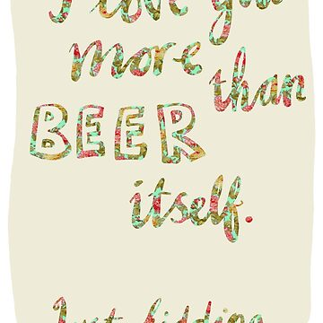 I love you more than beer itself by clootie