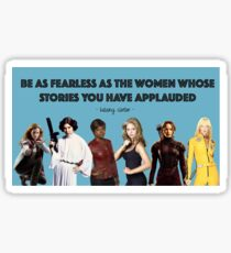 Be as Fearless as the Women Whose Stories You Have Applauded Sticker