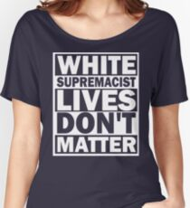 White Supremacist Lives Women's Relaxed Fit T-Shirt