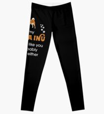 IF MY SHIBA INU DOESN'T LIKE YOU I PROBABLY WON'T EITHER Leggings